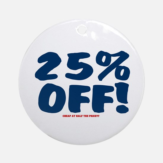25% OFF - CHEAP AT HALF THE PRICE Round Ornament