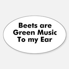 Beets are Green Music To my E Oval Decal