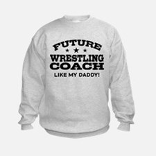 Future Wrestling Coach Like My Dad Sweatshirt