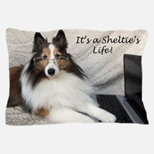 Its a Shelties Life Pillow Case