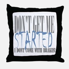 don't get me started Throw Pillow