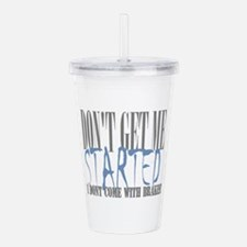 don't get me started Acrylic Double-wall Tumbler