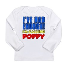 Had Enough Calling Poppy Long Sleeve T-Shirt