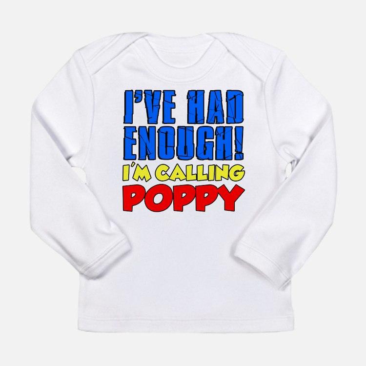 Had Enough Calling Poppy Long Sleeve T-Shirt