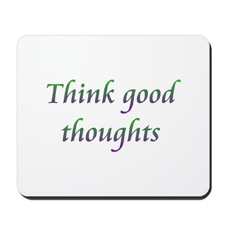 Think Good Thoughts Mousepad