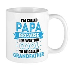 I'm Called Papa Because I'm Way Too Cool To Be Cal