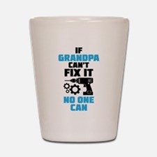 If Grandpa Can't Fix It No One Can Shot Glass