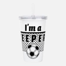 Im a Keeper soccer fan Acrylic Double-wall Tumbler