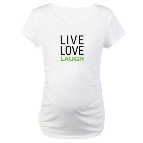 Live Love Laugh Maternity T-Shirt