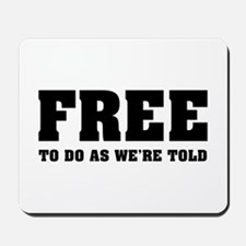 Free To Do As We're Told Mousepad