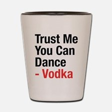 Trust Me You Can Dance Vodka Quote Shot Glass