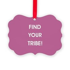 FIND YOUR TRIBE! Ornament