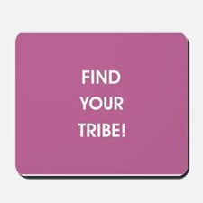 FIND YOUR TRIBE! Mousepad