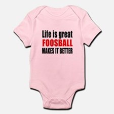 Life is great Foosball makes it be Infant Bodysuit