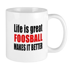 Life is great Foosball makes it better Mug