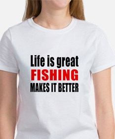 Life is great Fishing makes it bet Tee