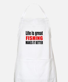 Life is great Fishing makes it better Apron
