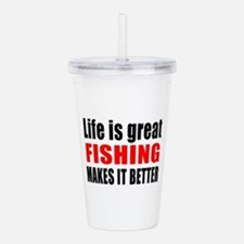 Life is great Fishing Acrylic Double-wall Tumbler