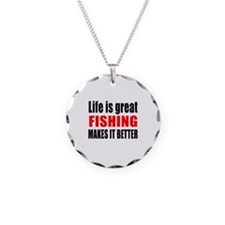 Life is great Fishing makes Necklace