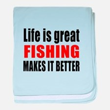 Life is great Fishing makes it better baby blanket