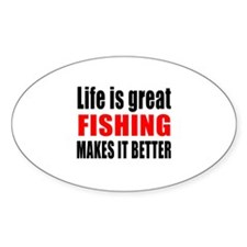 Life is great Fishing makes i Decal