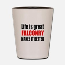 Life is great Falconry makes it better Shot Glass
