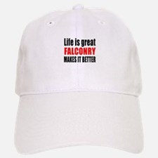 Life is great Falconry makes it better Baseball Baseball Cap