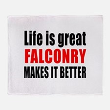 Life is great Falconry makes it bett Throw Blanket