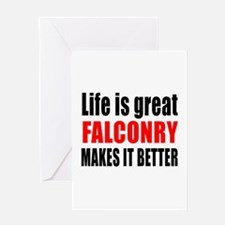 Life is great Falconry makes it bett Greeting Card