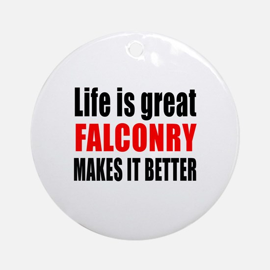 Life is great Falconry makes it bet Round Ornament