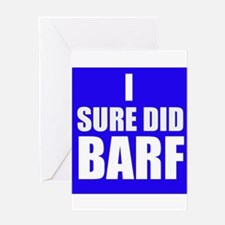 I Sure Did Barf Greeting Cards