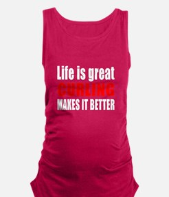 Life is great Curling makes it Maternity Tank Top