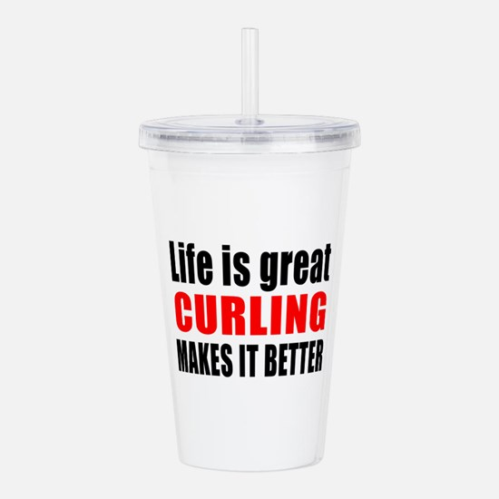 Life is great Curling Acrylic Double-wall Tumbler