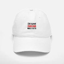 Life is great Curling makes it better Baseball Baseball Cap