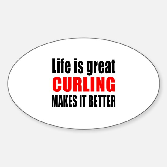 Life is great Curling makes it bett Sticker (Oval)