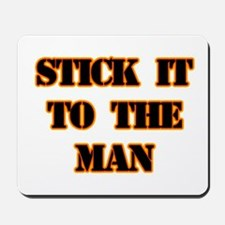 STICK IT TO THE MAN Mousepad