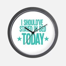 I should've stayed in BED TODAY Wall Clock