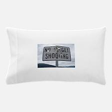 SIGN - NO TARGET SHOOTING Pillow Case