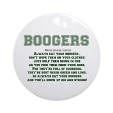 BOOGERS - ALWAYS EAT YOUR BOOGERS.. Round Ornament