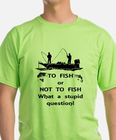 To Fish - Stupid Question T-Shirt