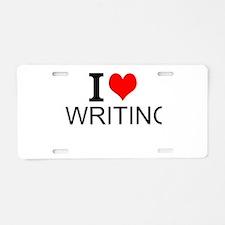 I Love Writing Aluminum License Plate