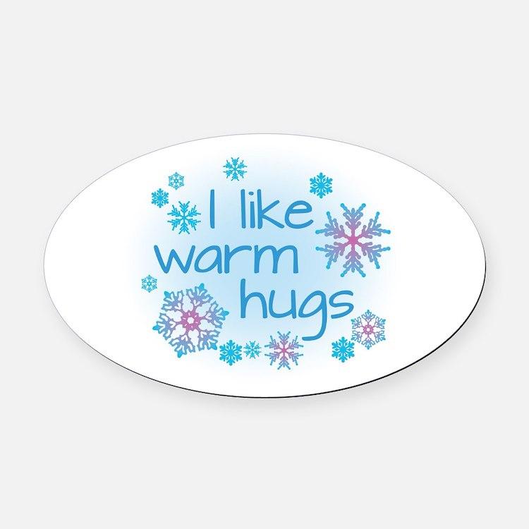 I like warm hugs Oval Car Magnet