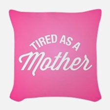 Tired As A Mother Woven Throw Pillow
