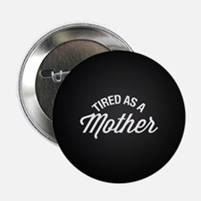 "Tired As A Mother 2.25"" Button (10 pack)"