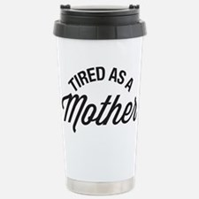Tired As A Mother Stainless Steel Travel Mug