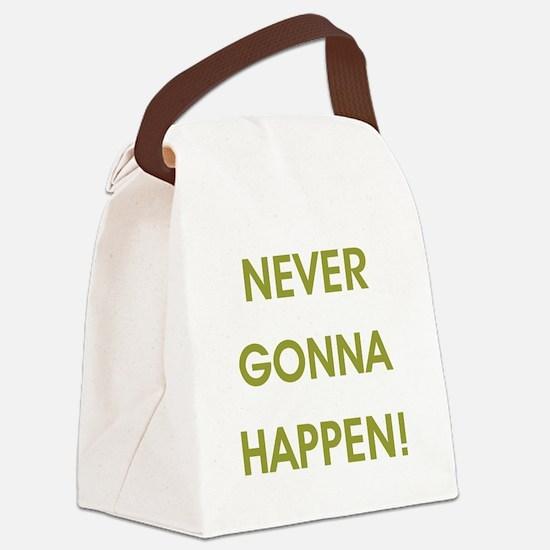 NEVER GONNA HAPPEN Canvas Lunch Bag