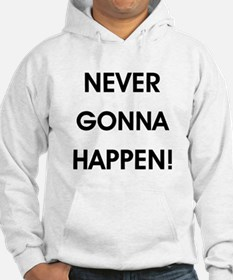 NEVER GONNA HAPPEN Hoodie