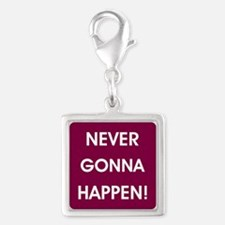 NEVER GONNA HAPPEN Charms