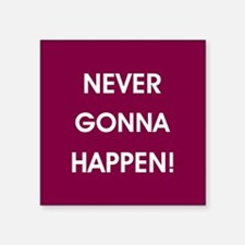 NEVER GONNA HAPPEN Sticker