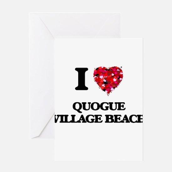 I love Quogue Village Beach New Yor Greeting Cards